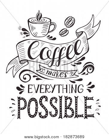 Banner with coffee cup and quote. Coffee makes everything possible .Hand-drawn lettering for prints , posters, menu design and invitation . Calligraphic and typographic design.