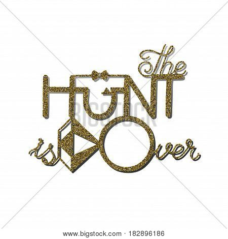 Gold glitter wedding quote 'The HUNT is Over' with silhouettes of the Bridegroom and wedding ring.A picture is suitable for printing, engraving, laser cutting paper, wood, metal, stencil manufacturing
