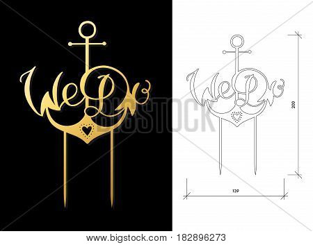 Die cut Cake Topper. Laser cut 'We Do' with anchor. Cutout handmade silhouette for unique wedding decor.The table sign is suitable for way to top of cake in wedding, engagement, or anniversary