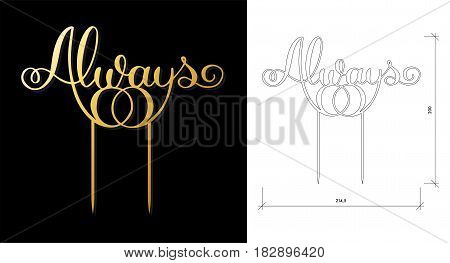 Die cut Cake Topper. Laser cut 'Always' with wedding rings. Cutout handmade silhouette for unique wedding decor.The table sign is suitable for way to top of cake in wedding, engagement, or anniversary
