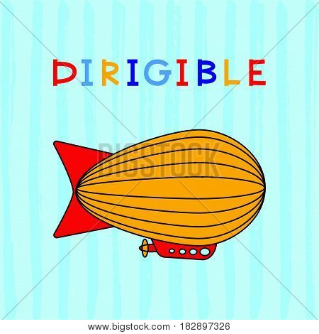 Cute airship for kids education and fun. Vector illustration of cartoon dirigible..A symbol of air transport for nursery decoration.