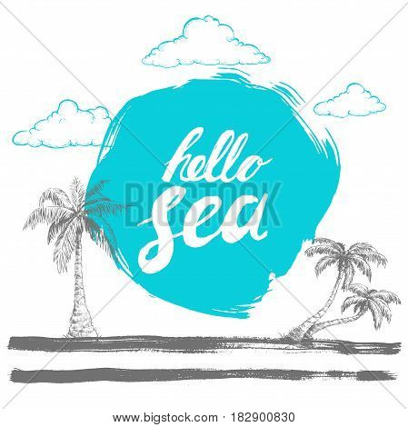 Hello sea black hand written phrase on stylized blue background with hand drawn palms. Calligraphy. Inscription ink hello sea. Hand drawn sketch clouds. Marine and vacation vector template.