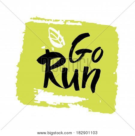 Go Run Hand drawn lettering. Motivational quote. Creative typography grunge poster. Vector illustration. Modern brush lettering print.