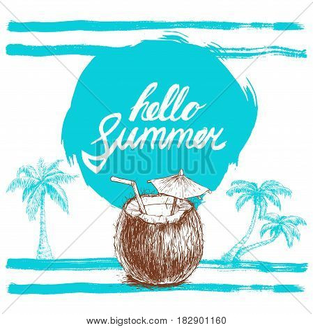 Hello summer hand written phrase on stylized blue background with hand drawn palms. Calligraphy. Inscription ink hello summer. Hand drawn sketch clouds and coconut cocktail.