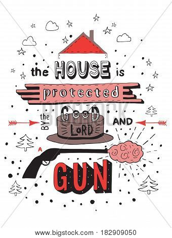 The house is protected by the good lord and a gun. Hand drawn vector phrase isolated on background. Lettering for posters cards design.
