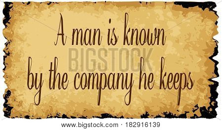 A parchment background of browns shades and black over a white background with the text a man is known by the company he keeps