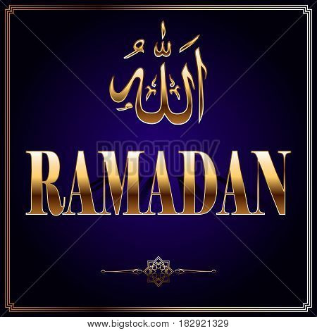 Vector illustration for an Islamic holiday. The word Ramadan is made of gold on a blue background with a shadow. Oriental circular pattern in the form of a mandala. Calligraphy the name of Allah