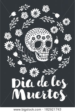 Vector illustration black and white of cute skull decorated by flowers in vintage style. Print or poster - mexican sugar skull, day of the dead poster. Hand drawn lettering of words Dia de loss Muertos
