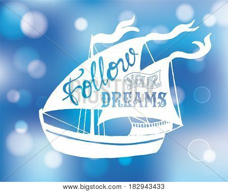 Typography poster with lettering with bokeh. The inscription quote Follow your dreams inside the silhouette in the ship. Blue Abstract Blurred background