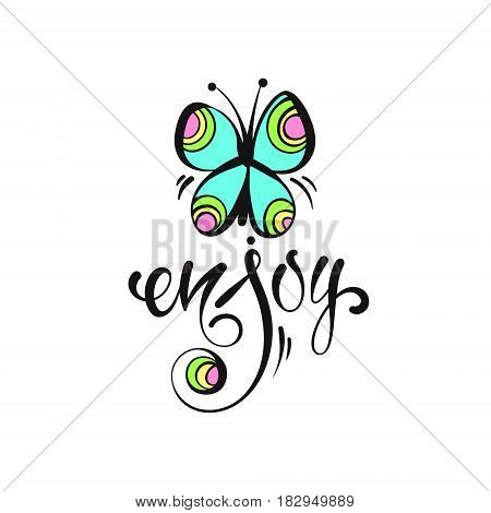 Hand drawn butterfly and letters Enjoy. Suitable for the decoration of cards, posters, blog EPS