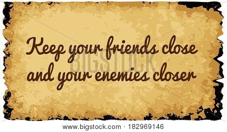 A parchment background of browns shades and black over a white background with the text keep your friends close and your enemies closer