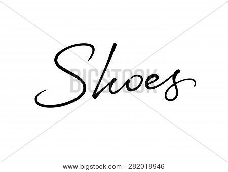 Shoes Vector Lettering. Handwritten Text Label. Freehand Typography Design