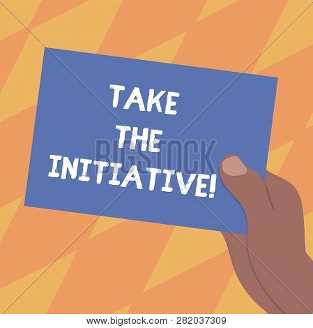 Text Sign Showing Take The Initiative. Conceptual Photo Begin Task Steps Actions Or Plan Of Action R