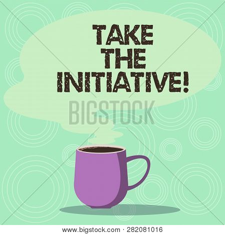 Handwriting Text Take The Initiative. Concept Meaning Begin Task Steps Actions Or Plan Of Action Rig