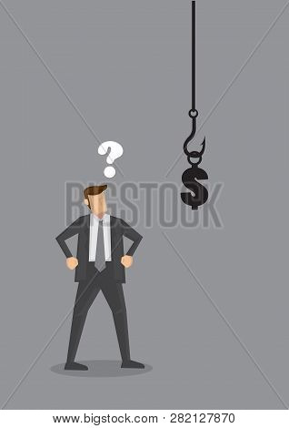 An Uncertain Businessman Standing In Front Of A Hook With A Dollar Sign As Bait. Vector Illustration