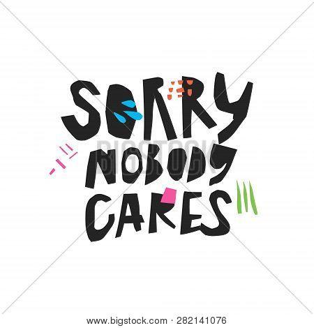 Sorry Nobody Cares Handwritten Black Calligraphy. Sarcastic, Ironic Hand Drawn Quote. Careless Phras