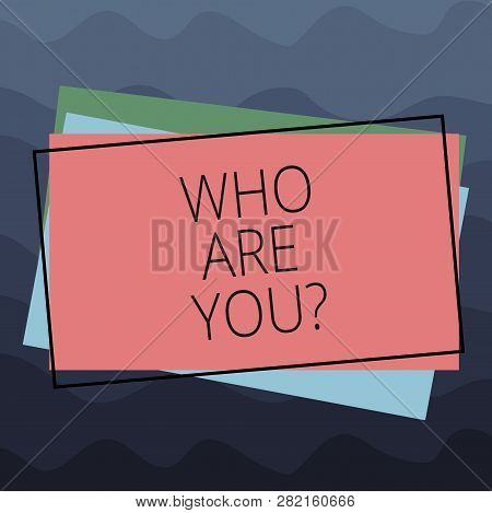 Conceptual Hand Writing Showing Who Are Youquestion. Business Photo Text Refer To Demonstrating Show