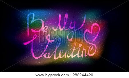 an inscription be my valentine on the background of the stars and a bright multicolored radiance. poster