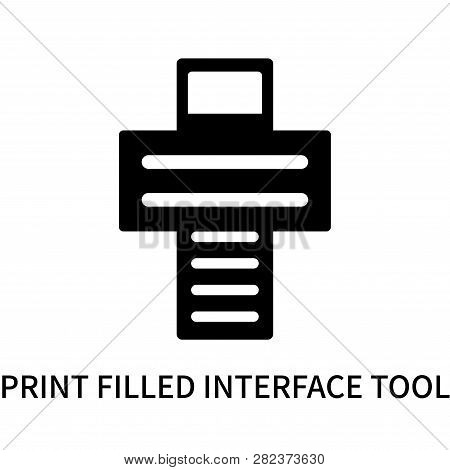 Print Filled Interface Tool Icon Isolated On White Background. Print Filled Interface Tool Icon Simp