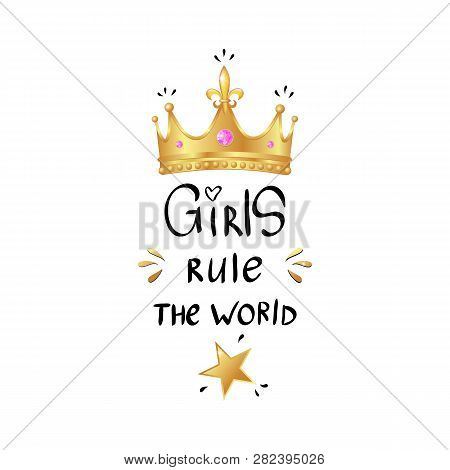 Girly Slogan With Realistic Gold Crown. Girls Rule The World Text. Lettering Typography For T-shirt