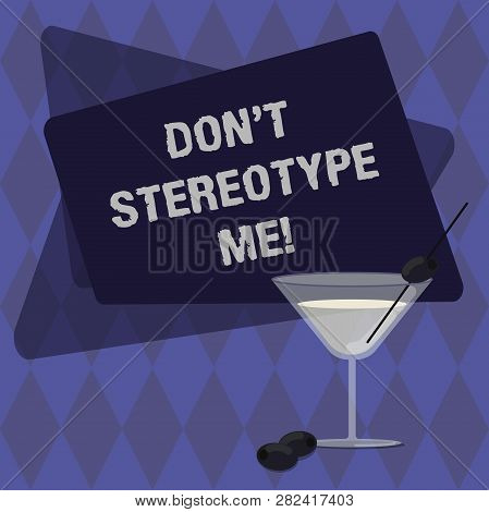 Conceptual hand writing showing Don T Stereotype Me. Business photo text any thought widely adopted by specific types individuals Filled Cocktail Wine Glass with Olive on the Rim Text Space. poster