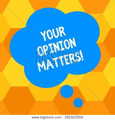 Handwriting Text Writing Your Opinion Matters. Concept Meaning Valuing Your Suggestions For A Partic