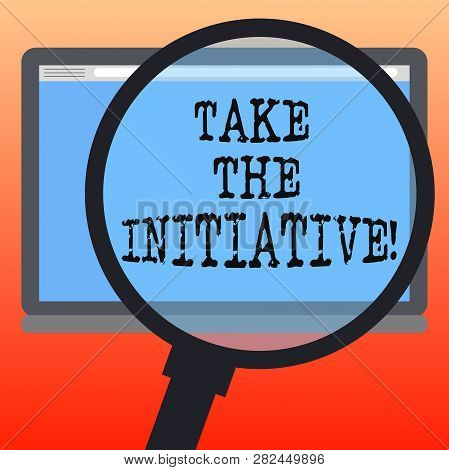 Handwriting Text Writing Take The Initiative. Concept Meaning Begin Task Steps Actions Or Plan Of Ac