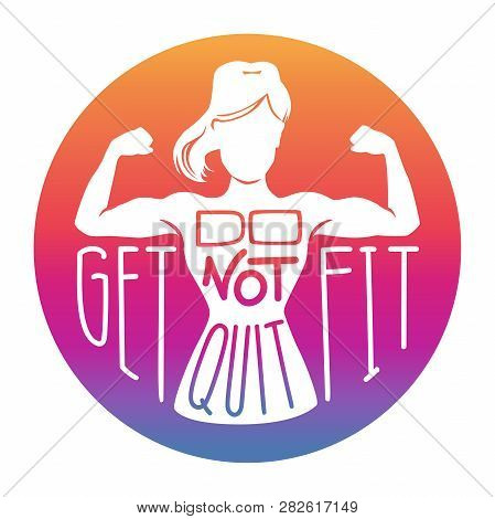 Do Not Quit, Get Fit. Motivational Vector Fitness Illustration In Gradient Colors With Lettering. Fe