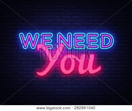 We Need You Neon Text Vector. We Need You Neon Sign, Design Template, Modern Trend Design, Night Neo