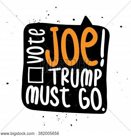 Vote Joe, Trump must go - funny vector illustration. Lettering quote. Vector illustration. Joe Biden text for presidential Election of USA Campaign. Aug 25, 2020, Washington, United States