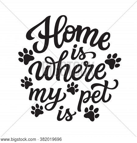 Home Is Where My Pet Is. Hand Lettering Quote With Paw Prints  Isolated On White Background. Vector