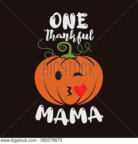 Thanksgiving Emblem T Shirt Design. One Thankful Mama Logo Template. Holiday Poster With Pumpkin. Ve