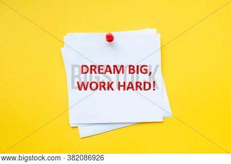 Dream Big Work Hard. Motivational Business. Motivational Slogan On White Sticker With Yellow Backgro