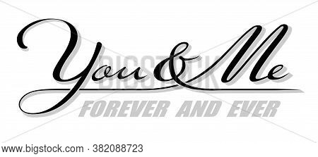 Handwritten Isolated Text You & Me With Shadow, Forever And Ever. Hand Drawn Calligraphy Lettering