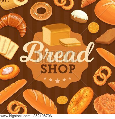 Bread And Pastry Vector Poster. Bakery Shop Loaf Or Baguette, Sliced Pullman Bread, Bagel And Pretze