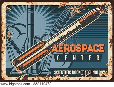 Aerospace Center Vector Rusty Metal Plate. Booster Take Off Cosmodrome Fly To Outer Space Vintage Ru
