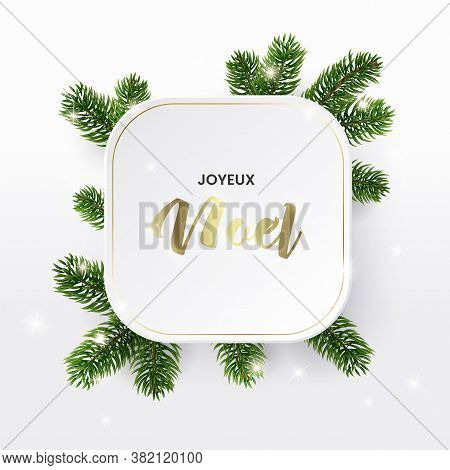 Christmas Frame Of The Branches. The White Holiday Card Joyeux Noel. The Festive Rounded Square. Neu