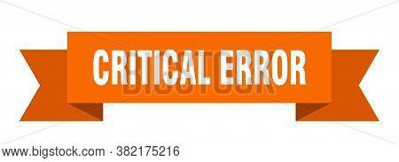 Critical Error Ribbon. Critical Error Paper Band Banner Sign