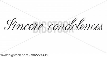 Sincere Condolences. Handwritten Black Vector Text On White Background. Brush Calligraphy Style. Con