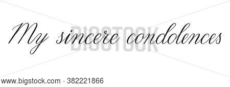 My Sincere Condolences. Handwritten Black Vector Text On White Background. Brush Calligraphy Style.