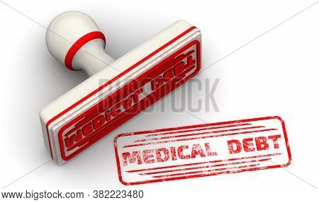 Medical Debt. The Stamp And An Imprint. White Stamp And Red Imprint With The Text Medical Debt On A