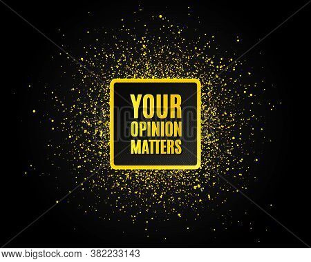 Your Opinion Matters Symbol. Golden Glitter Pattern. Survey Or Feedback Sign. Client Comment. Black