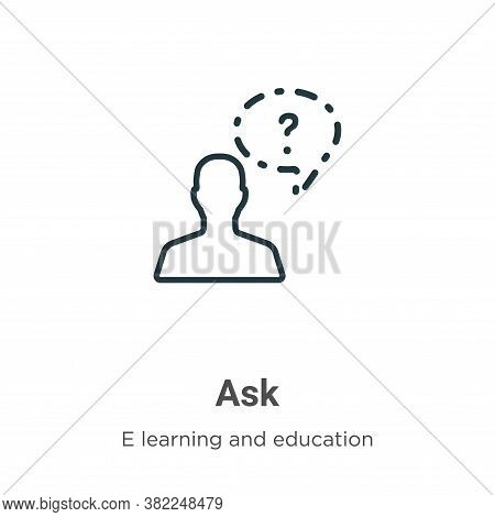 Ask icon isolated on white background from e learning and education collection. Ask icon trendy and