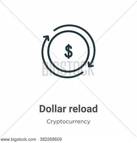 Dollar reload icon isolated on white background from economyandfinance collection. Dollar reload ico