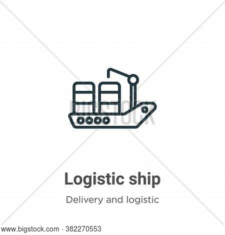 Logistic ship icon isolated on white background from delivery and logistics collection. Logistic shi