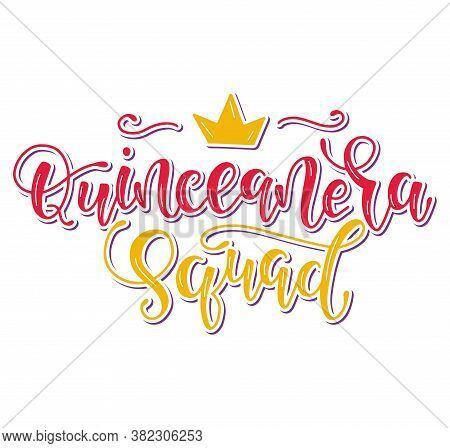 Quinceanera Squad, Lettering For Latin American Girl 15 Birthday Celebration. Vector Illustration Wi