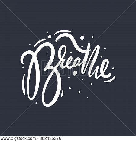 Breathe Phrase. Modern Typography Lettering. Vector Illustration. Isolated On Black Background.