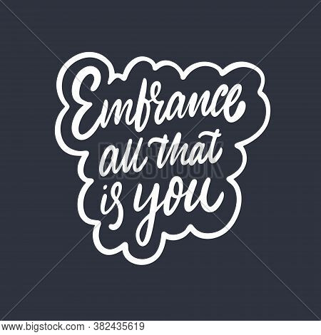 Embrance All That Is You Phrase. Modern Typography Lettering. Vector Illustration. Isolated On Black
