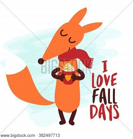 I Love Fall Days - Hand Drawn Vector Illustration With Cute Fox With Pumpkin Spice Latte. Autumn Col
