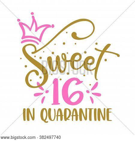Sweet 16 (sixteen) In Quarantine - Stop Coronavirus (2019-ncov, Covid-19) Funny Awareness Lettering
